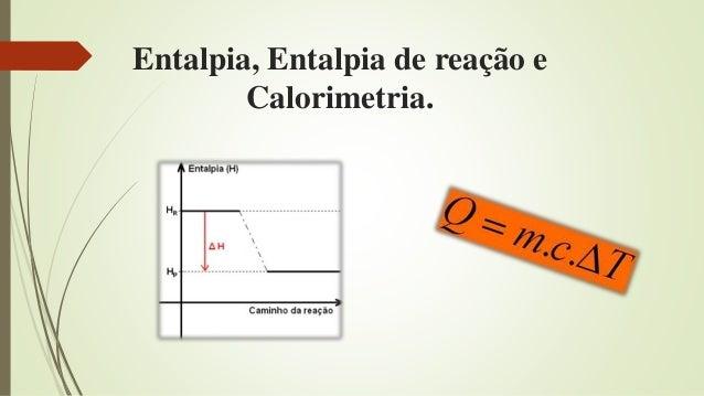 Entalpia, Entalpia de reação e Calorimetria.