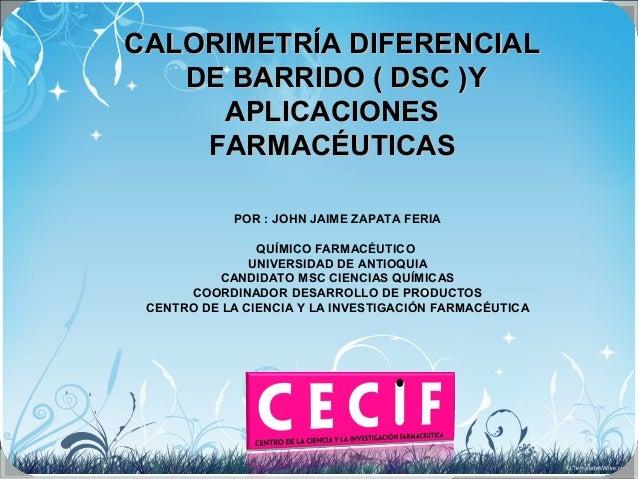 CALORIMETRÍA DIFERENCIALCALORIMETRÍA DIFERENCIAL DE BARRIDO ( DSC )YDE BARRIDO ( DSC )Y APLICACIONESAPLICACIONES FARMACÉUT...