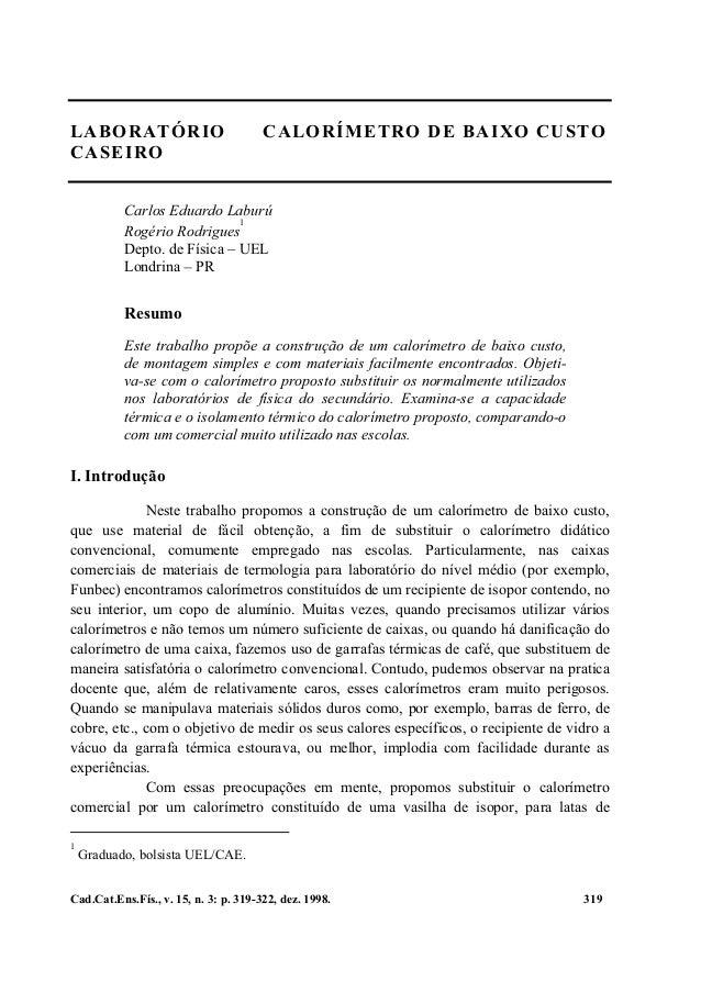 Cad.Cat.Ens.Fís., v. 15, n. 3: p. 319-322, dez. 1998. 319 LABORATÓRIO CALORÍMETRO DE BAIXO CUSTO CASEIRO Carlos Eduardo La...