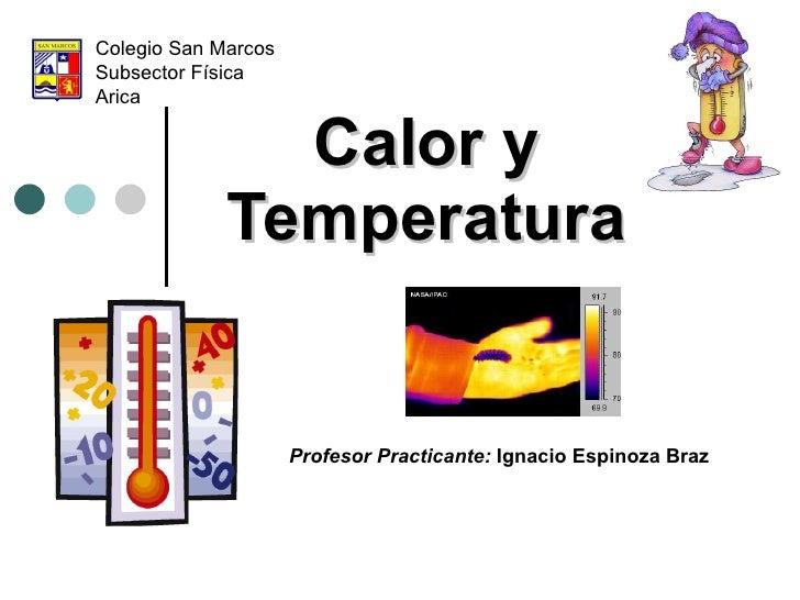 Calor y Temperatura Colegio San Marcos  Subsector Física Arica Profesor Practicante:  Ignacio Espinoza Braz