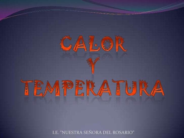 """CALOR Y TEMPERATURA<br />I.E. """"NUESTRA SEÑORA DEL ROSARIO""""<br />"""