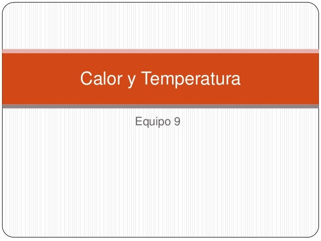 Calor y Temperatura      Equipo 9