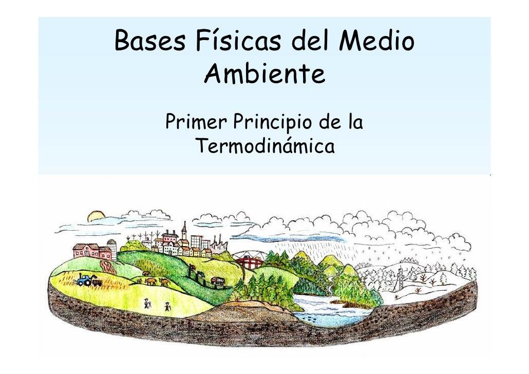 Bases Físicas del Medio       Ambiente    Primer Principio de la       Termodinámica