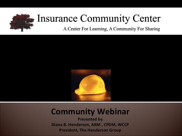 Community Webinar Presented by Diana B. Henderson, ARM , CPDM, WCCP President, The Henderson Group Cal/OSHA & AB 2774: The...