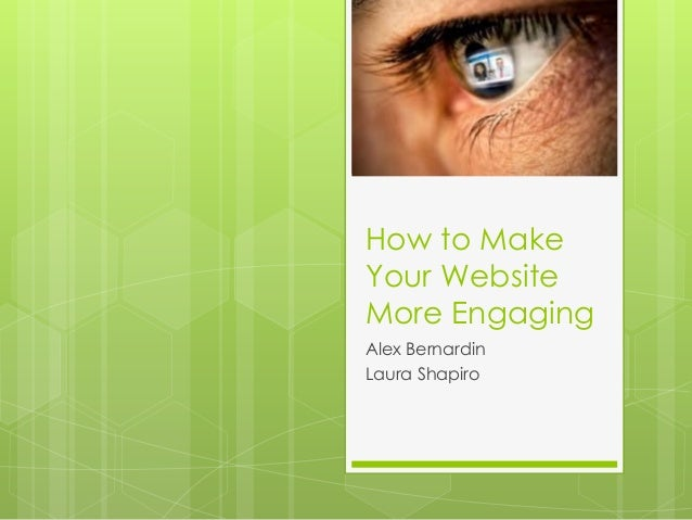 How to MakeYour WebsiteMore EngagingAlex BernardinLaura Shapiro