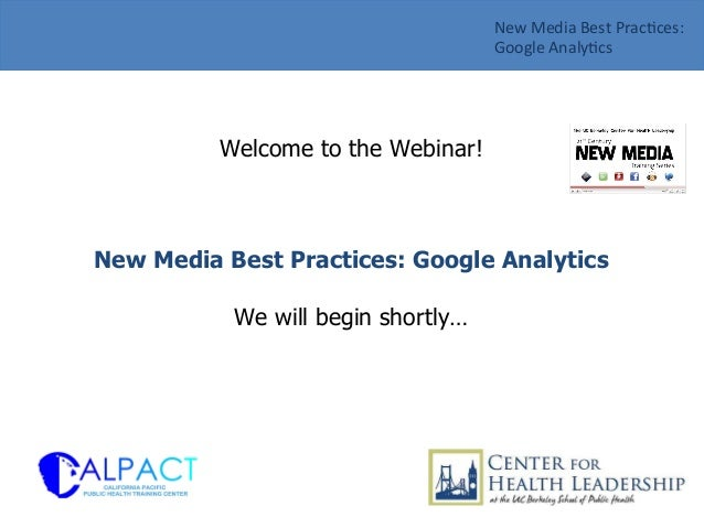 Welcome to the Webinar! New Media Best Practices: Google Analytics We will begin shortly… New	   Media	   Best	   Prac/ces...