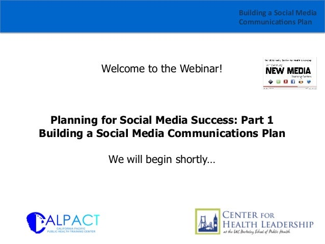Building  a  Social  Media   Communica1ons  Plan    Welcome to the Webinar!  Planning for Social Media Success...
