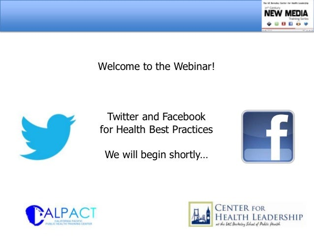 Welcome to the Webinar!  Twitter and Facebookfor Health Best Practices We will begin shortly…