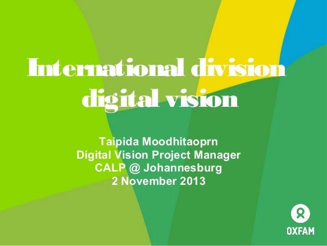 International division digital vision Taipida Moodhitaoprn Digital Vision Project Manager CALP @ Johannesburg 2 November 2...