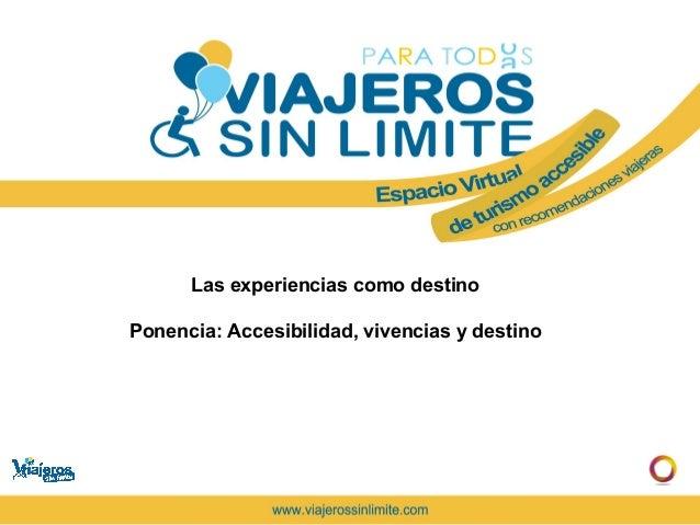 Las experiencias como destinoPonencia: Accesibilidad, vivencias y destino