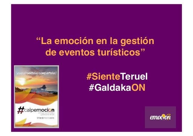 """#SienteTeruel#GaldakaON""""""""La emoción en la gestiónde eventos turísticos"""""""""""