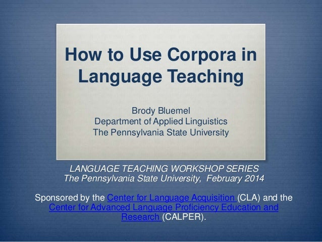 How to Use Corpora in Language Teaching Brody Bluemel Department of Applied Linguistics The Pennsylvania State University ...