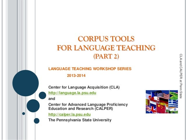 CORPUS TOOLS FOR LANGUAGE TEACHING (PART 2) LANGUAGE TEACHING WORKSHOP SERIES 2013-2014 Center for Language Acquisition (C...