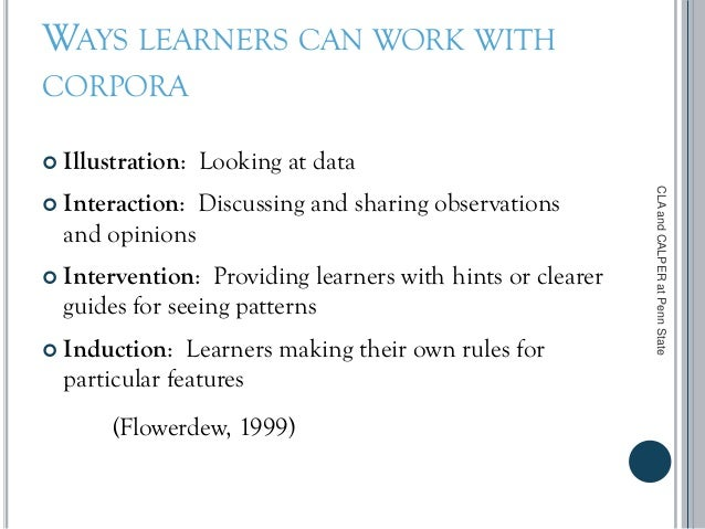 WAYS LEARNERS CAN WORK WITH CORPORA  Illustration: Looking at data  Interaction: Discussing and sharing observations and...