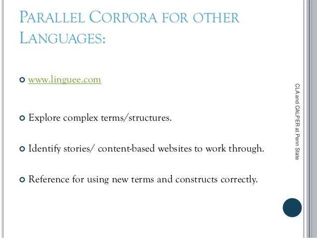 PARALLEL CORPORA FOR OTHER LANGUAGES:  www.linguee.com  Explore complex terms/structures.  Identify stories/ content-ba...