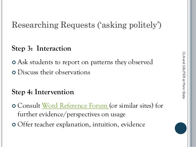 Researching Requests ('asking politely') Step 3: Interaction  Ask students to report on patterns they observed  Discuss ...