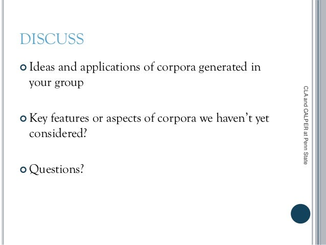 DISCUSS  Ideas and applications of corpora generated in your group  Key features or aspects of corpora we haven't yet co...