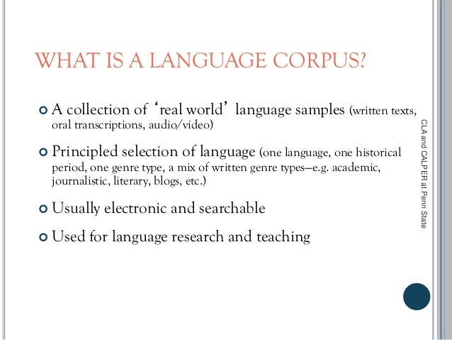 WHAT IS A LANGUAGE CORPUS?  A collection of 'real world' language samples (written texts, oral transcriptions, audio/vide...