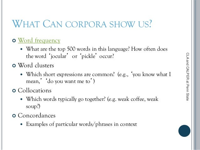 WHAT CAN CORPORA SHOW US?  Word frequency  What are the top 500 words in this language? How often does the word 'jocular...