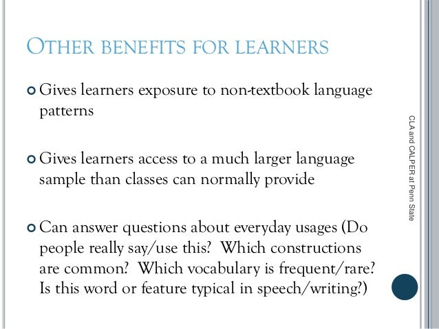 OTHER BENEFITS FOR LEARNERS  Gives learners exposure to non-textbook language patterns  Gives learners access to a much ...