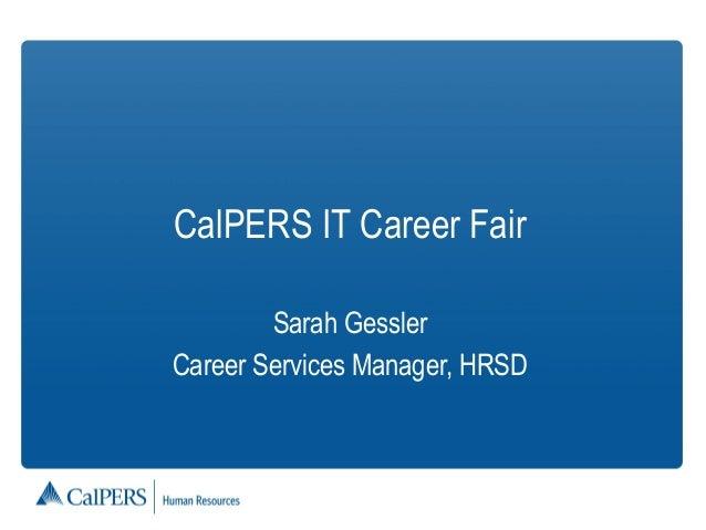 CalPERS IT Career FairSarah GesslerCareer Services Manager, HRSD