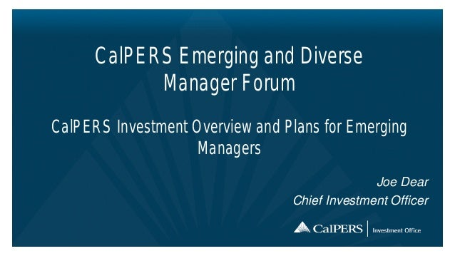 CalPERS Emerging and Diverse            Manager ForumCalPERS Investment Overview and Plans for Emerging                   ...