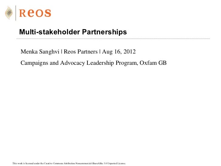 Multi-stakeholder Partnerships       Menka Sanghvi | Reos Partners | Aug 16, 2012       Campaigns and Advocacy Leadership ...