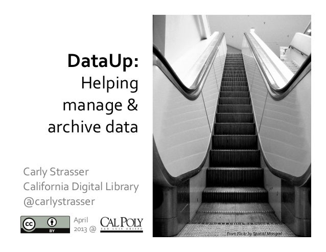 Carly	  Strasser	  	  California	  Digital	  Library	  	  @carlystrasser	  April	  2013	  @	  DataUp:	  	  Helping	  manag...