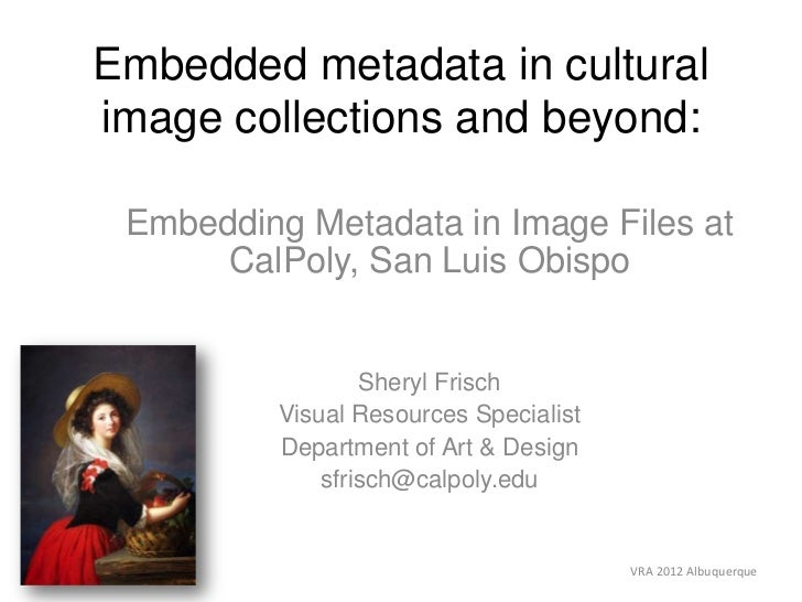 Embedded metadata in culturalimage collections and beyond: Embedding Metadata in Image Files at      CalPoly, San Luis Obi...