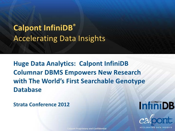 Calpont InfiniDB®Accelerating Data InsightsHuge Data Analytics: Calpont InfiniDBColumnar DBMS Empowers New Researchwith Th...