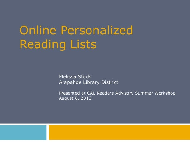 Online Personalized Reading Lists Melissa Stock Arapahoe Library District Presented at CAL Readers Advisory Summer Worksho...