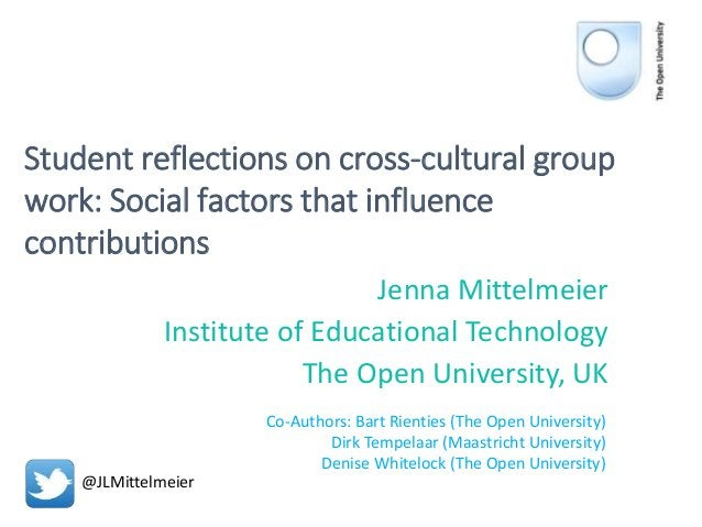Student reflections on cross-cultural group work: Social factors that influence contributions Jenna Mittelmeier Institute ...