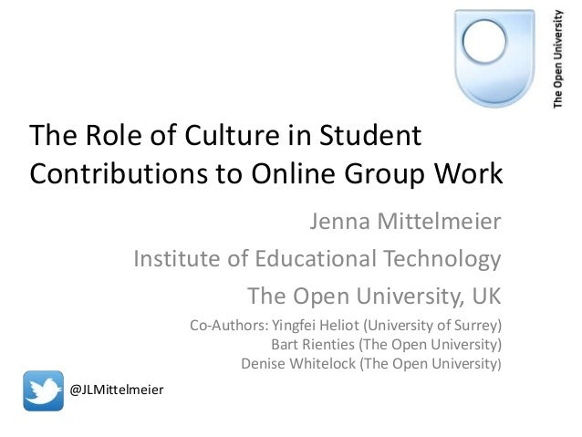 The Role of Culture in Student Contributions to Online Group Work Jenna Mittelmeier Institute of Educational Technology Th...