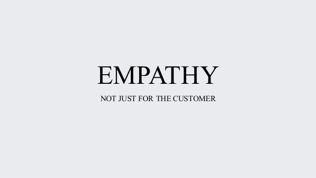 EMPATHY NOT JUST FOR THE CUSTOMER