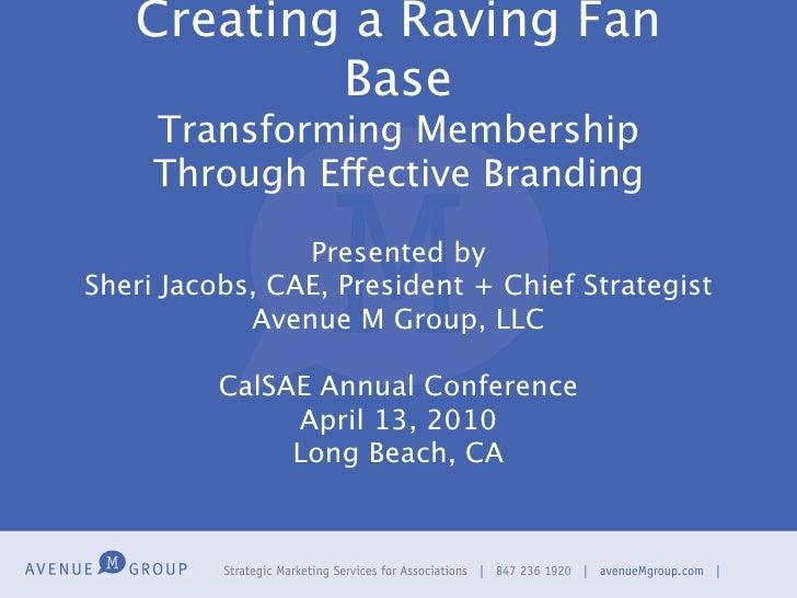 Creating a Raving Fan            Base      Transforming Membership      Through Effective Branding                  Presen...