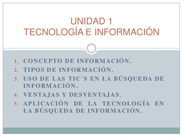1.CONCEPTO DE INFORMACIÓN.  2.TIPOS DE INFORMACIÓN.  3.USO DE LAS TIC´S EN LA BÚSQUEDA DE INFORMACIÓN.  4.VENTAJAS Y DESVE...