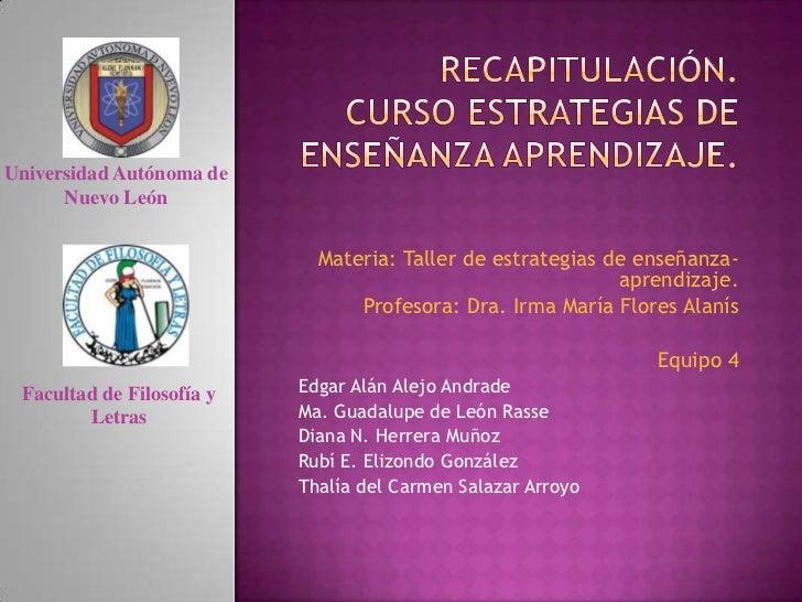 Recapitulación.Curso Estrategias de enseñanza aprendizaje.<br />Universidad Autónoma de Nuevo León<br />Materia: Taller de...