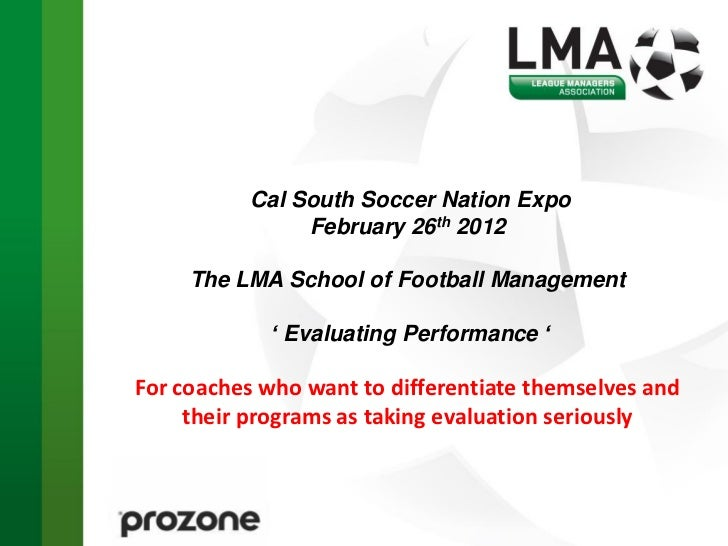 Cal South Soccer Nation Expo                February 26th 2012     The LMA School of Football Management            ' Eval...