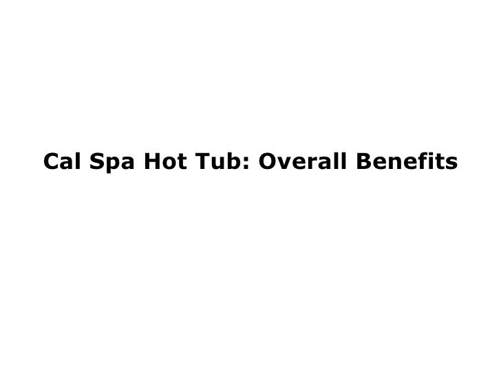 Cal Spa Hot Tub: Overall Benefits