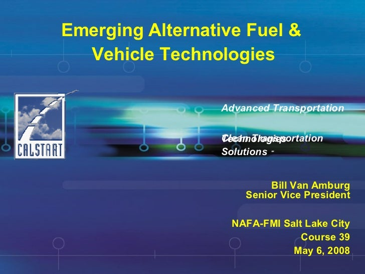 Emerging Alternative Fuel &  Vehicle Technologies Clean Transportation  Solutions   SM Advanced Transportation  Technologi...