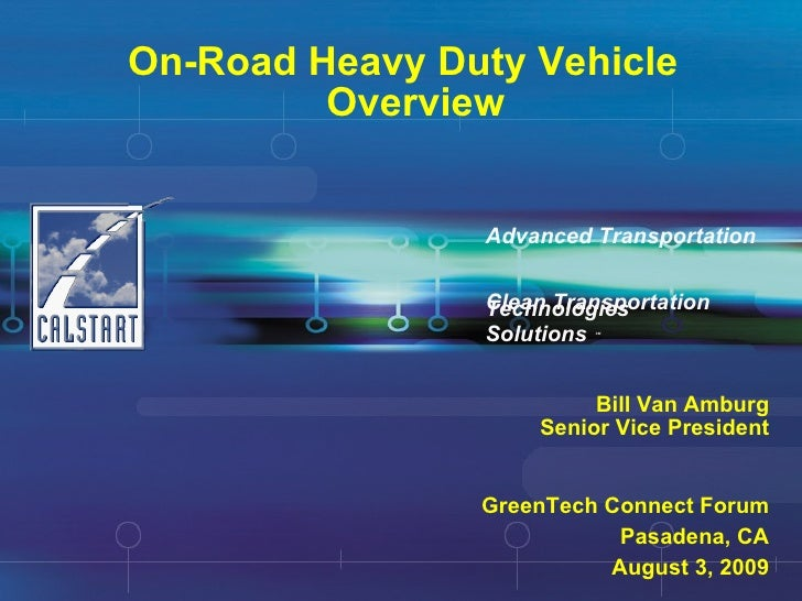 On-Road Heavy Duty Vehicle Overview Clean Transportation  Solutions   SM Advanced Transportation  Technologies Bill Van Am...