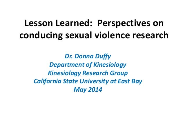 Lesson Learned: Perspectives on conducing sexual violence research Dr. Donna Duffy Department of Kinesiology Kinesiology R...