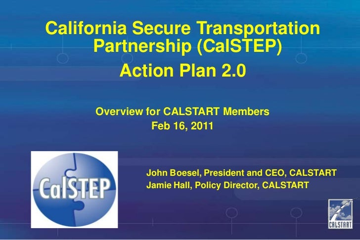 California Secure Transportation Partnership (CalSTEP)<br />Action Plan 2.0 <br />Overview for CALSTART Members<br />Feb 1...