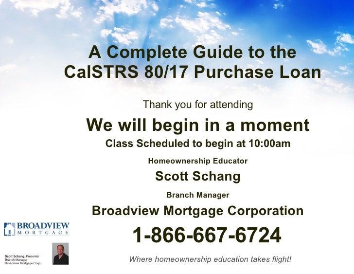 A Complete Guide to the CalSTRS 80/17 Purchase Loan <ul><li>Thank you for attending </li></ul><ul><li>We will begin in a m...
