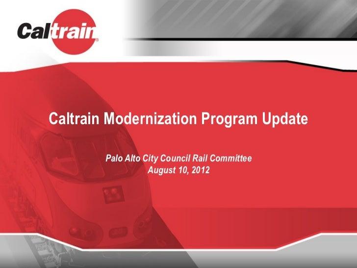 Caltrain Modernization Program Update        Palo Alto City Council Rail Committee                   August 10, 2012
