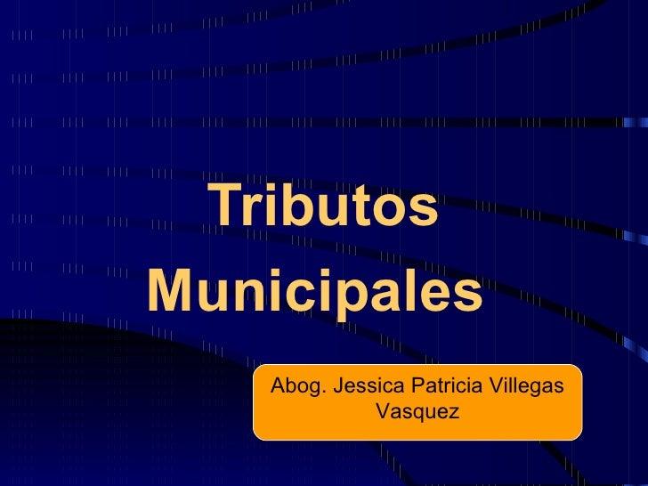 TributosMunicipales    Abog. Jessica Patricia Villegas              Vasquez