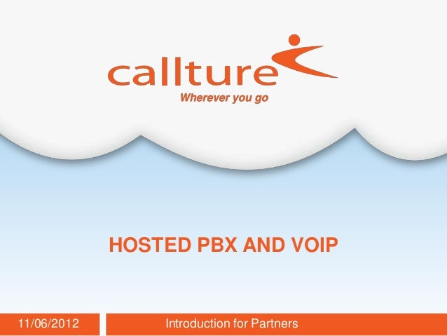 HOSTED PBX AND VOIP11/06/2012       Introduction for Partners   Callture Confidential