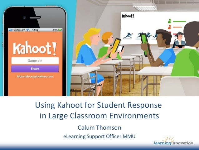 Using Kahoot for Student Response in Large Classroom Environments Calum Thomson eLearning Support Officer MMU