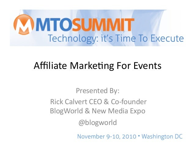 Affiliate  Marke,ng  For  Events   Presented  By:     Rick  Calvert  CEO  &  Co-‐founder   BlogWorl...