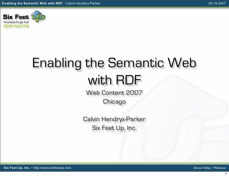 Enabling the Semantic Web with RDF - Calvin Hendryx-Parker                         06.19.2007                        Enabl...